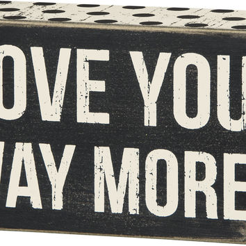 Love You Way More - Mini Wood Box Sign Set for table or desk