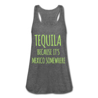 LIGHT GREEN PRINT! Tequila Because It's Mexico Somewhere, Women's Flowy Tank Top by Bella