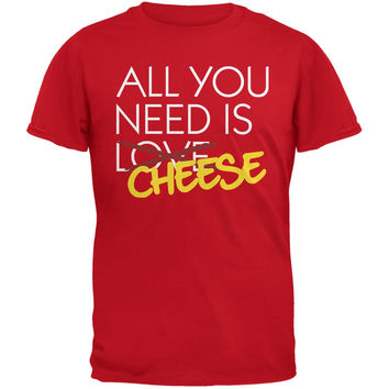 All You Need is Cheese, Not Love Red Adult T-Shirt