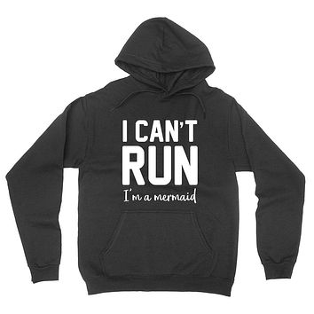 I can't run I'm a mermaid, funny saying, mermaid day, funny quote hoodie