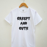Creepy And Cute Tshirt Teen Fashion Funny Saying Shirt Slogan Gifts Tumblr Shirt Unisex Tee Shirt Women Tee Shirt Men Tee Shirt Short Sleeve
