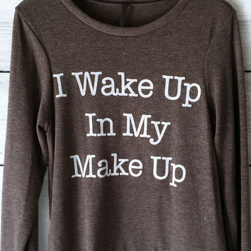 I Wake Up in My Make Up Sweatshirt