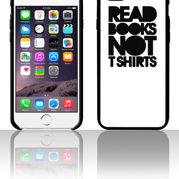Read books not T Shirts 5 5s 6 6plus phone cases