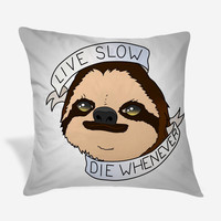 Sloth Live Slow Die Whenever Pillow Case