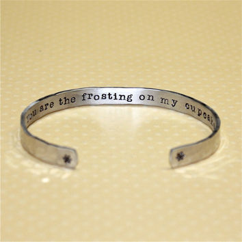 Wife / Girlfriend / Friend / Daughter Gift - You are the frosting...Custom Hand Stamped Aluminum Cuff Bracelet by Korena Loves