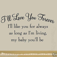 I'll Love You Forever I'll Like You For Always Nursery Wall Decal Baby's Room