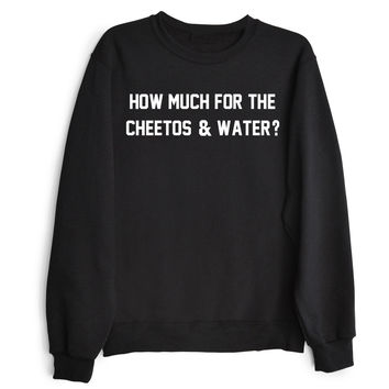 HOW MUCH FOR THE CHEETOS & WATER? Women's Casual Black Gray & White Crewneck Sweatshirt