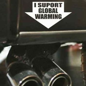 I Support Global Warming Funny Bumper Exhaust Sticker Vinyl Decal JDM Truck Car