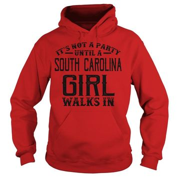 It's not party until a South carolina girl walks in shirt Hoodie
