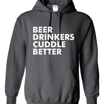 Funny Beer Drinkers Cuddle Better Unisex Hoodie! Awesome Beer Drinkers Cuddle Better Unisex Hoodie! Perfect Gift For The Beer Drinker!