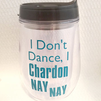 Travel Wine Glass - Chardon Nay Nay - Chardonnay - Wine Quotes - Wine Lover Gift - Funny Wine Glasses - Bev2Go - Pink - Stemless