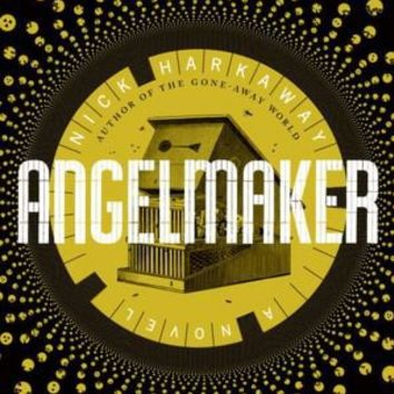 BARNES & NOBLE | Angelmaker by Nick Harkaway, Knopf Doubleday Publishing Group | NOOK Book (eBook), Paperback, Hardcover