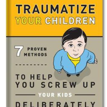 How to Traumatize Your Children  Funny Books by Knock Knock