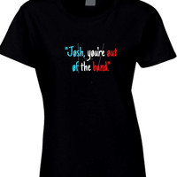 Twenty One Pilots Josh You Are Out Of The Band Womens T Shirt