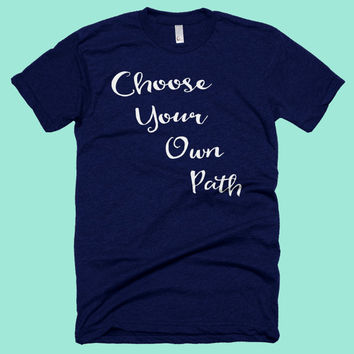 Choose Your Own Path.  Positive American Apparel T-shirt. Gift for Sister, Her, Mom, Teen, or Student! Graduation gift! Workout shirt!