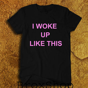 I Woke Up Like This Text Beyonce Printed Geek Hipster Shirt  TShirt Black and White Unisex Size Mem Women Tee