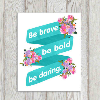 Be brave be bold be daring print Turquoise pink purple Nursery decor Watercolor flowers Wall art Banner Ribbon 5x7, 8x10 INSTANT DOWNLOAD