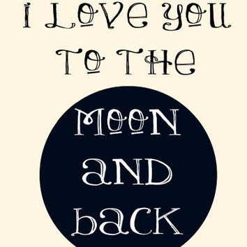 I love you to the Moon and Back  Typography Art Print by MursBlanc