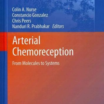 Arterial Chemoreception: From Molecules to Systems (Advances in Experimental Medicine and Biology): Arterial Chemoreception