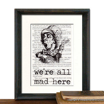 Alice In Wonderland Were All Mad Here Mad by QuaintandCurious