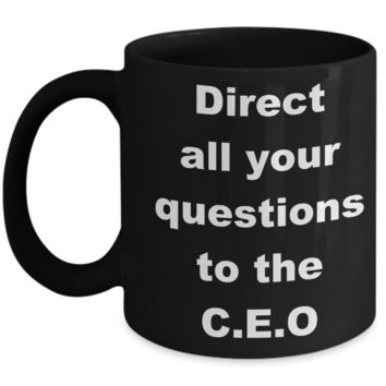 C.E.O - Direct all your questions to the C.E.O - Black Porcelain Coffee Cup,Premium 11 oz Funny Mugs Black coffee cup Gifts Ideas