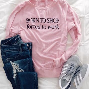 Born to Shop forced to work Tumblr Letter Sweatshirt Casual Hipster Pink Clothes Hoodies Aestheic Style Top Girl Cotton Crewneck