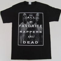 All My Favorite Rappers Are Dead Shirt Tupac Biggie Eazy E T-shirt Hip Hop Rap Tee Notorious B.I.G. 2Pac