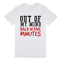 OUT OF MY MIND BACK IN 5 MINUTES