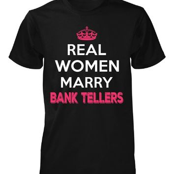 Real Women Marry Bank Tellers. Cool Gift - Unisex Tshirt