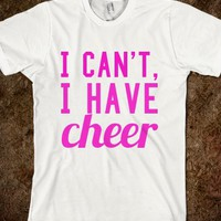 I CAN'T, I HAVE CHEER