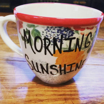 Morning Sunshine - Mug-Cup-Coffee Cup-Coffee Mug-Hand Painted-Valentine's Day - Quote Mug-Funny Mug - Birthday Gift-12 Ounce Mug-Flowers