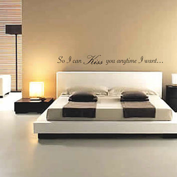 So I can kiss you anytime I want Quote Wall Decal - Home Decor - Bedroom - Gift Idea - Wedding Shower - Newlywed - High Quality Vinyl