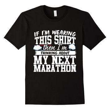 I'm Thinking About My Next Marathon T-Shirt