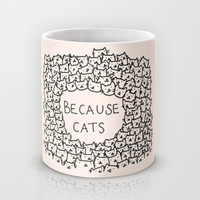 Because cats Mug by Kitten Rain