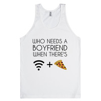 WHO NEEDS A BOYFRIEND WHEN THERE'S WIFI AND PIZZA