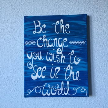 "Be the Change You Wish to See in the World quote painting stretched canvas 11"" x 14"""