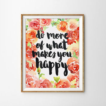 Quote Print - Do more of what makes you happy Poster. Motivational. Inspirational. Floral. Flower. Roses. Watercolor. Home Decor