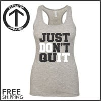 Just Don't Quit. Racerback Jersey. Womens Clothing. Exercise. Motivation. Fitted. Health And Wellness. Workout Tanks. Fitness Tanks. Gym.
