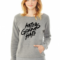 Haters Gonna Hate ladies sweatshirt