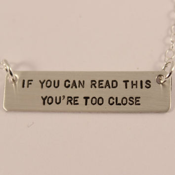 If you can read this, you're too close - Hand Stamped Sterling Silver Necklace