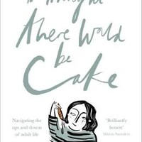 I Thought There Would be Cake by Katherine Welby Roberts | Waterstones