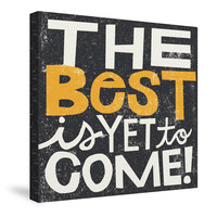 The Best is Yet to Come Canvas Wall Art