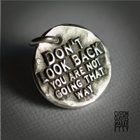 Don't look back ... (108) Inspirational Custom Quotes on Solid Pure Silver Pendant, Personalized Necklace, Cell Phone Charm