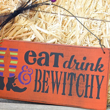 Eat, Drink and be Witchy.. Halloween sign, Halloween decor, Witchy, Witch decor, Haunted House, Fall decor, Fall sign, Witch sign, party