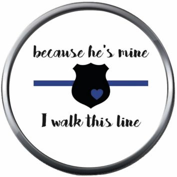Walk The Thin Blue Line Because He Is Mine Show Support For Police Sheriff Officer Cop 18MM - 20MM Snap Charm New Item