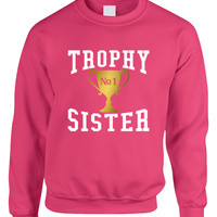 Adult Sweatshirt Trophy Sister Love Family Cute Gift Top