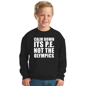 Calm Down Its Pe Not The Olympics Kids Sweatshirt