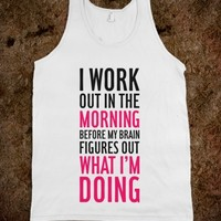 I Work Out In The Morning