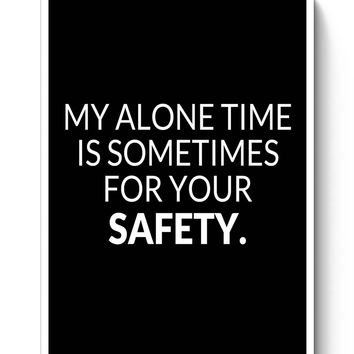 My Alone time is For your Safety Poster