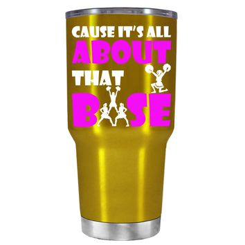 Cause its All About the Base on Translucent Gold 30 oz Tumbler Cup